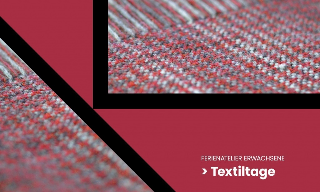 Erwachsenen Ferienatelier – Textiltage – Wir geben Stoff!